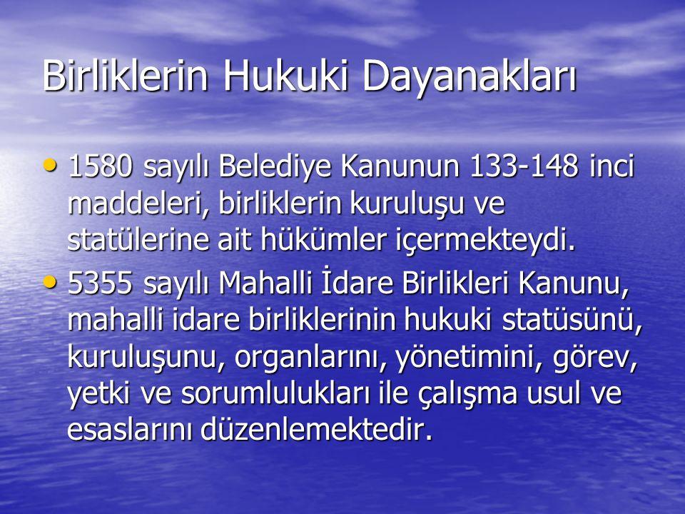 Birliklerin Hukuki Dayanakları 1580 sayılı Belediye Kanunun 133-148 inci maddeleri, birliklerin kuruluşu ve statülerine ait hükümler içermekteydi.