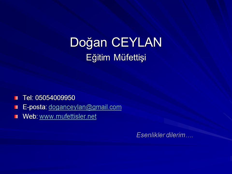 Doğan CEYLAN Eğitim Müfettişi Tel: 05054009950 E-posta: doganceylan@gmail.com doganceylan@gmail.com Web: www.mufettisler.net www.mufettisler.net Esenl