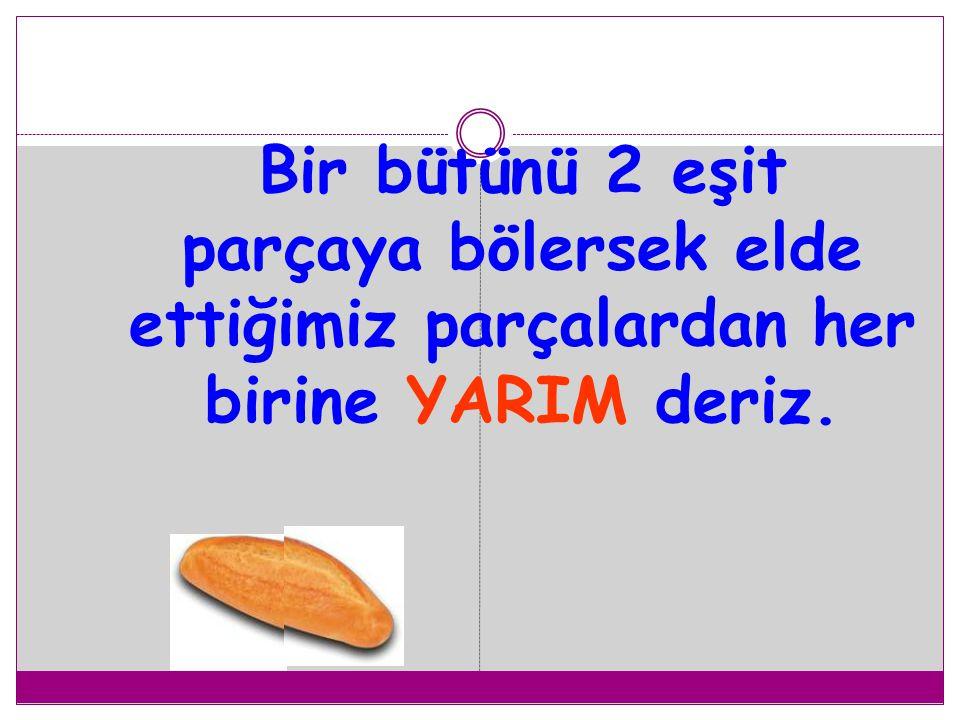 1 tam ekmek yarım ekmek yarım ekmek 1 tamın içinde 2 yarım vardır.