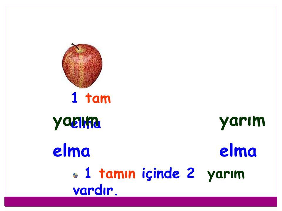 TAM elmayı ortadan 2'ye keselim. yarım yarım