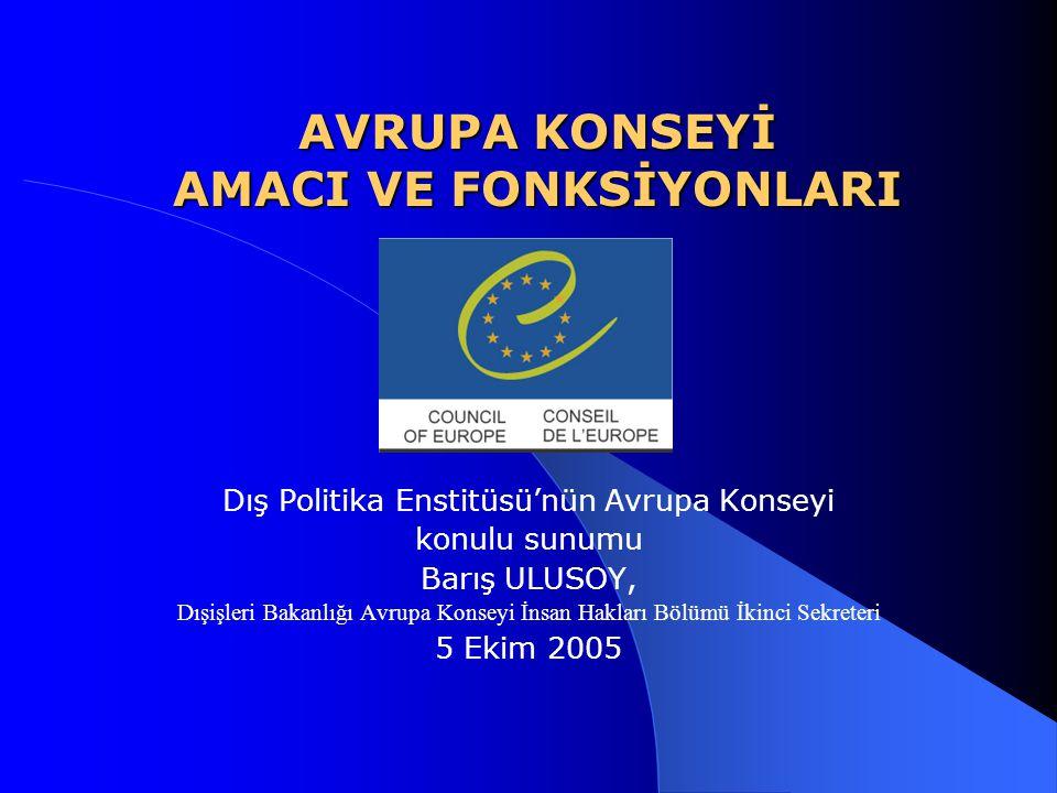 AVRUPA KONSEYİ FONKSİYONLARI GENİŞ ÇAPLI AKTİVİTELER SOSYAL UYUM  Sosyal hakları destekleme ve koruma (Konvansiyonlar ve yürütme organları)  Savunmaya muhtaç grupların korunması (Çocuklar, engelliler)  Ayrımcılıkla mücadele  Göç konusunda işbirliğini destekleme  Mali ve sosyal yatırım projelerinin finanse edilmesi (Avrupa Konseyi Kalkınma Bankası tarafından)