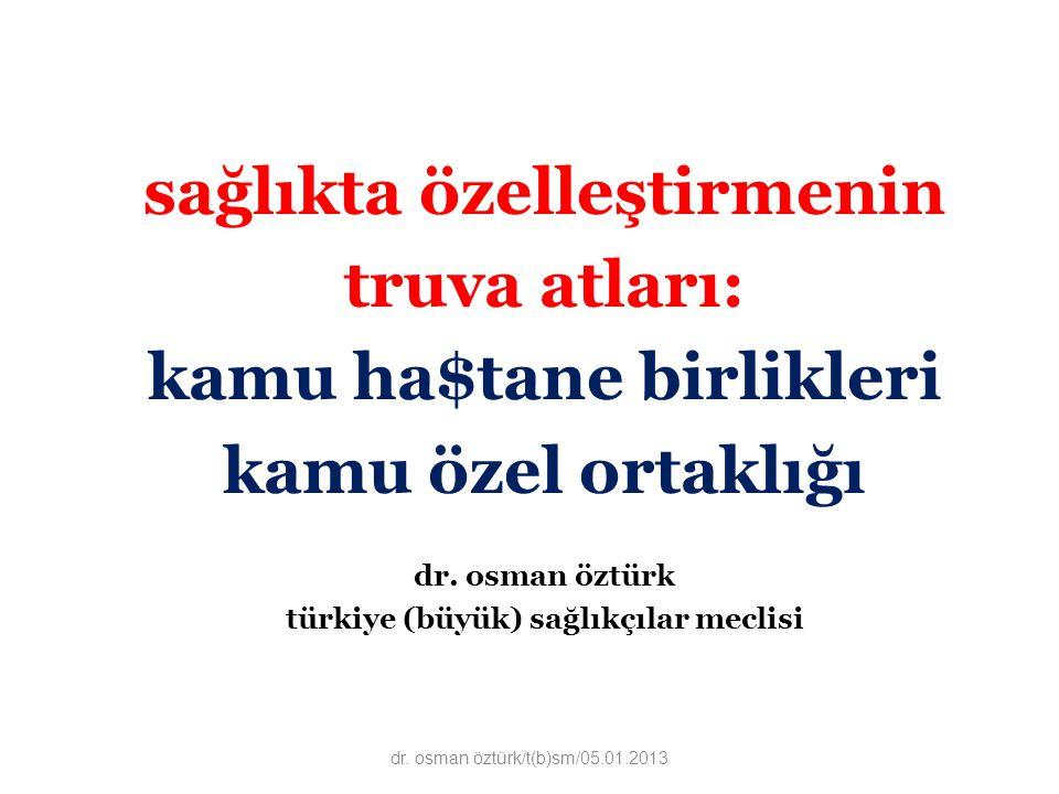 sağlıkta özelleştirmenin truva atları: kamu ha$tane birlikleri kamu özel ortaklığı dr. osman öztürk türkiye (büyük) sağlıkçılar meclisi dr. osman öztü