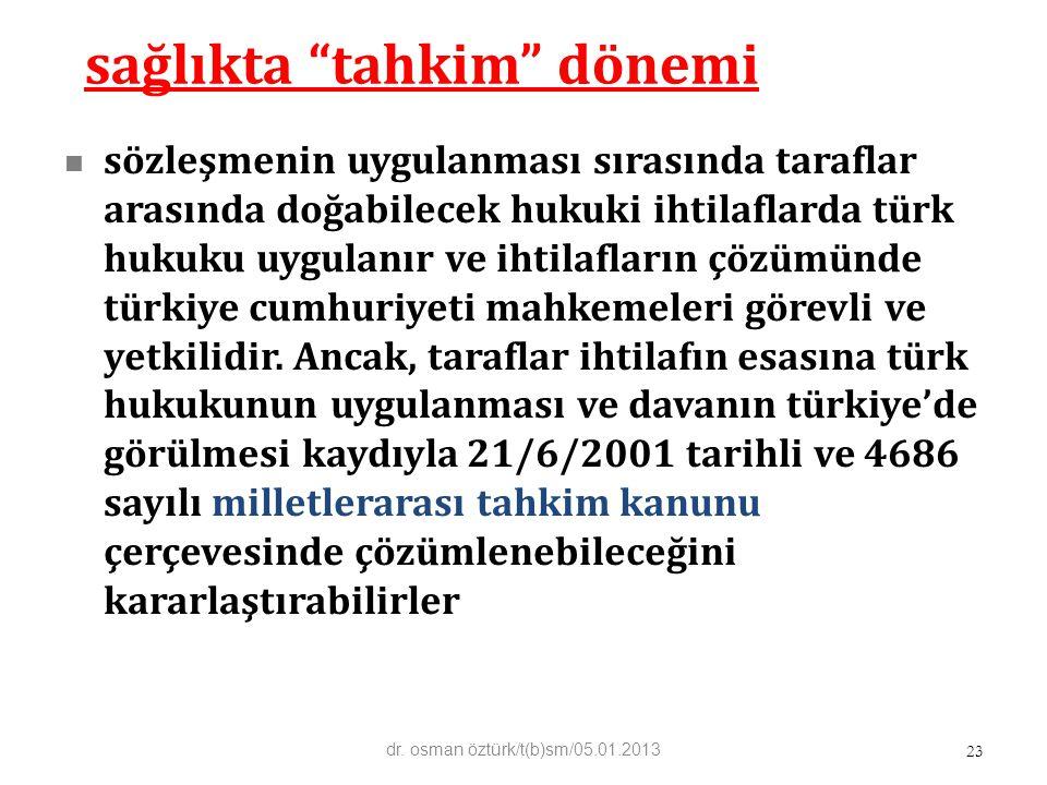 """sağlıkta """"tahkim"""" dönemi sözleşmenin uygulanması sırasında taraflar arasında doğabilecek hukuki ihtilaflarda türk hukuku uygulanır ve ihtilafların çöz"""