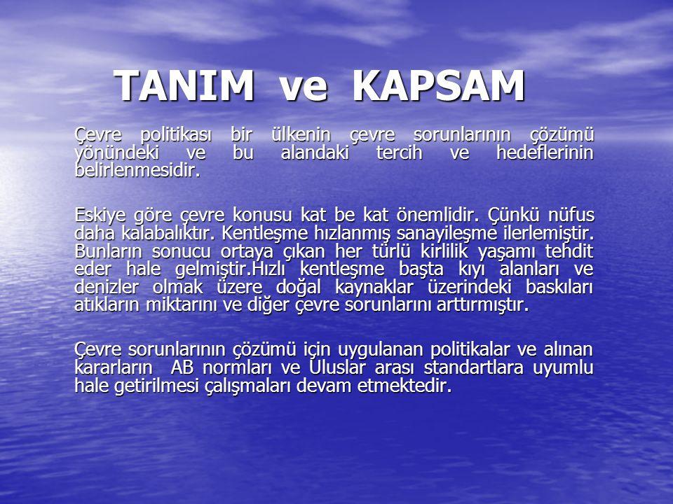 TANIM ve KAPSAM Çevre politikası bir ülkenin çevre sorunlarının çözümü yönündeki ve bu alandaki tercih ve hedeflerinin belirlenmesidir. Eskiye göre çe