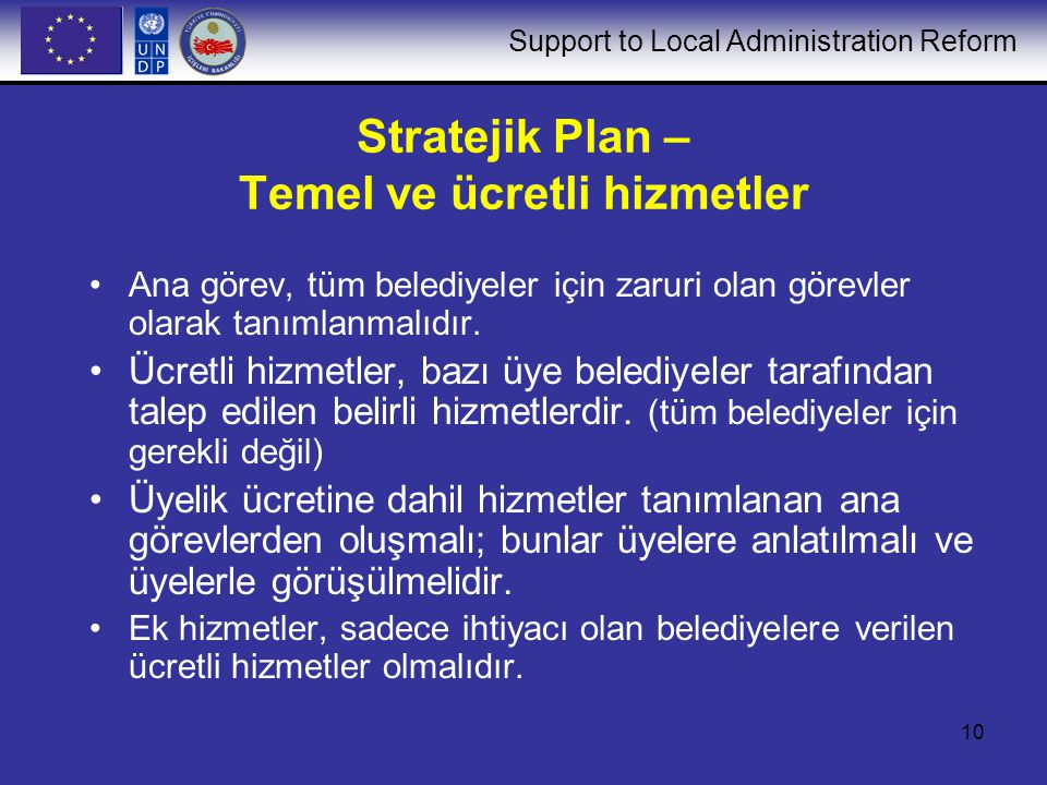 Support to Local Administration Reform 10 Stratejik Plan – Temel ve ücretli hizmetler Ana görev, tüm belediyeler için zaruri olan görevler olarak tanımlanmalıdır.