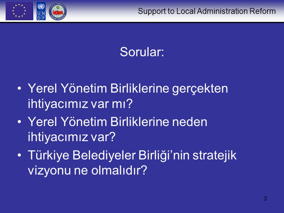Support to Local Administration Reform 3 Sorular: Yerel Yönetim Birliklerine gerçekten ihtiyacımız var mı.