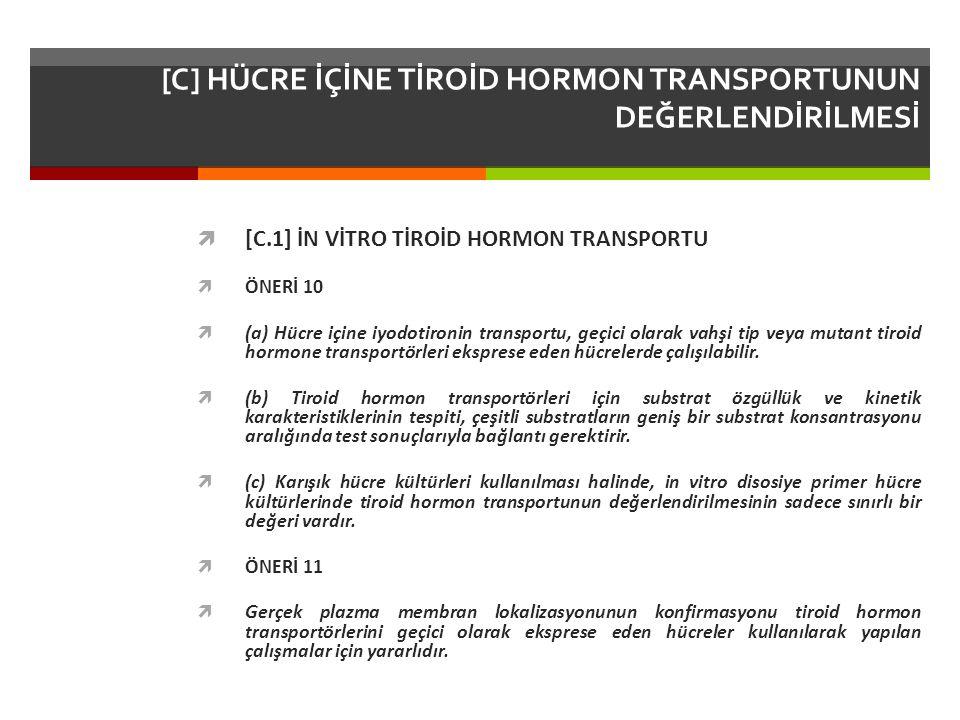 [C] HÜCRE İÇİNE TİROİD HORMON TRANSPORTUNUN DEĞERLENDİRİLMESİ  [C.1] İN VİTRO TİROİD HORMON TRANSPORTU  ÖNERİ 10  (a) Hücre içine iyodotironin transportu, geçici olarak vahşi tip veya mutant tiroid hormone transportörleri eksprese eden hücrelerde çalışılabilir.