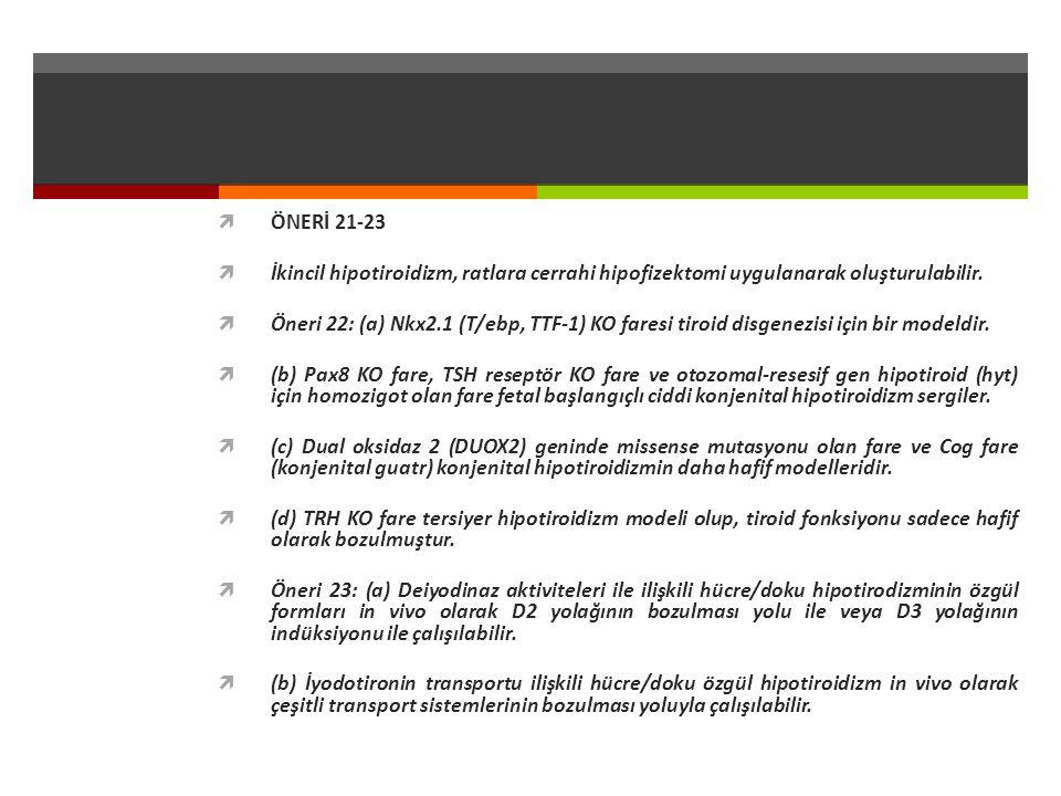  ÖNERİ 21-23  İkincil hipotiroidizm, ratlara cerrahi hipofizektomi uygulanarak oluşturulabilir.