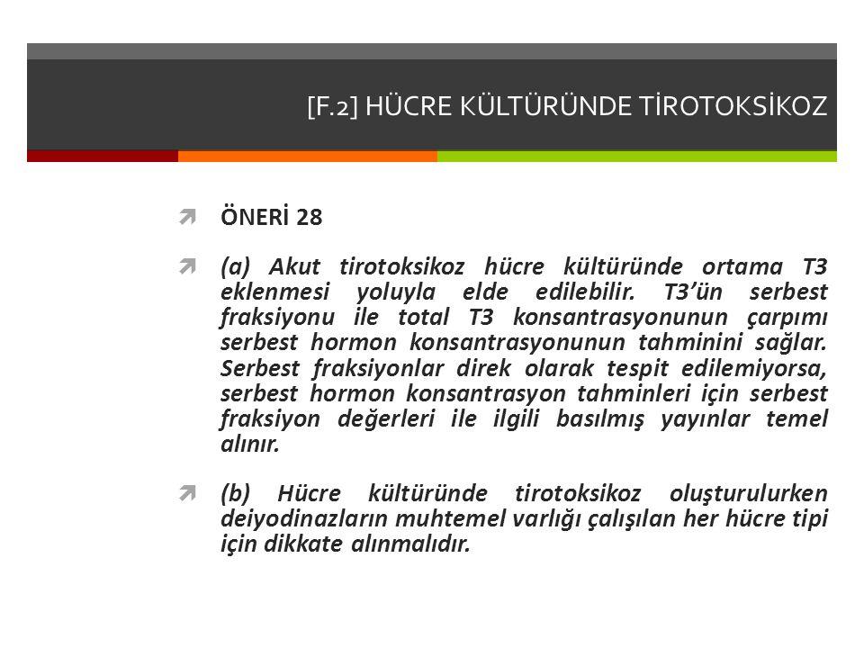 [F.2] HÜCRE KÜLTÜRÜNDE TİROTOKSİKOZ  ÖNERİ 28  (a) Akut tirotoksikoz hücre kültüründe ortama T3 eklenmesi yoluyla elde edilebilir.