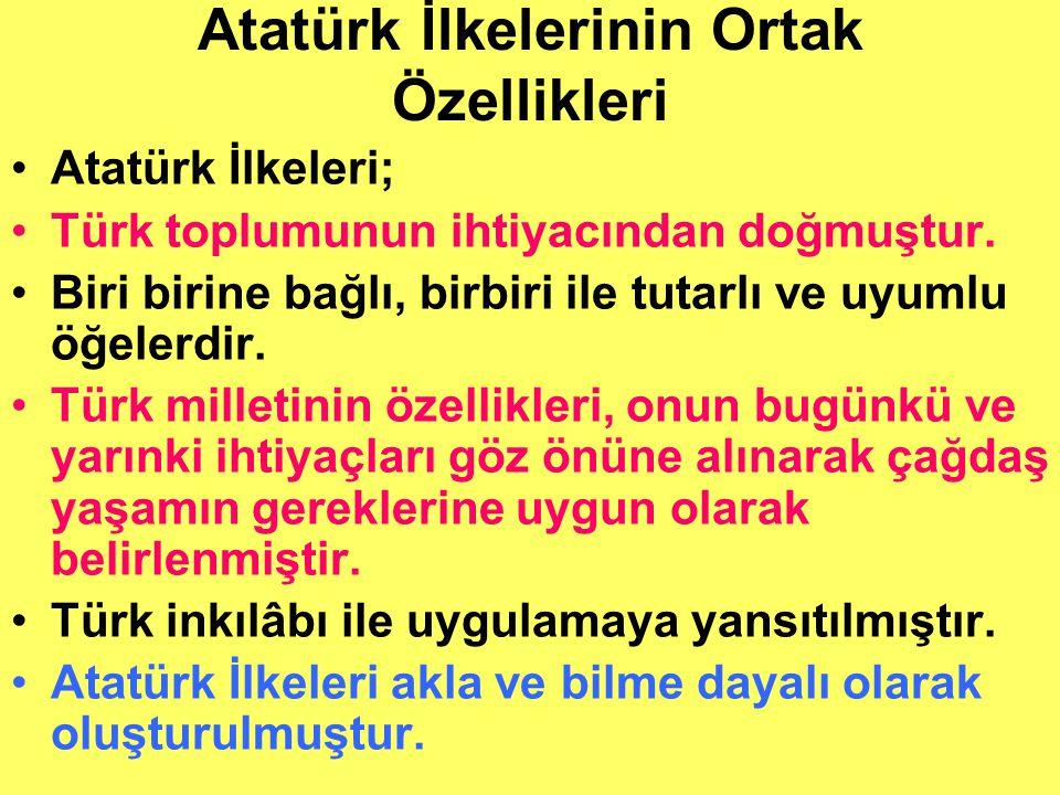 Atatürk İlkelerinin Ortak Özellikleri Atatürk İlkeleri; Türk toplumunun ihtiyacından doğmuştur.