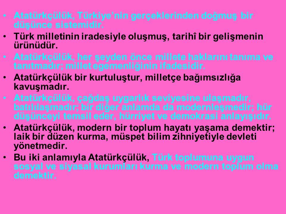 Atatürkçülük, Türkiye'nin gerçeklerinden doğmuş bir düşünce sistemidir.