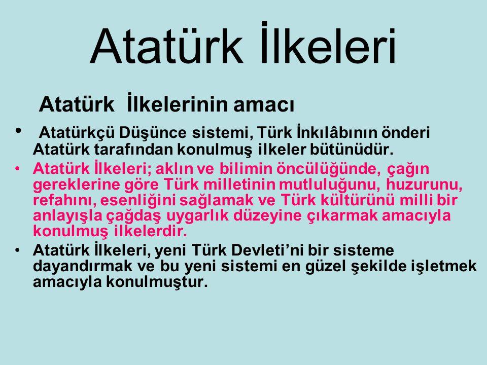 Atatürk İlkeleri Atatürk İlkelerinin amacı Atatürkçü Düşünce sistemi, Türk İnkılâbının önderi Atatürk tarafından konulmuş ilkeler bütünüdür.