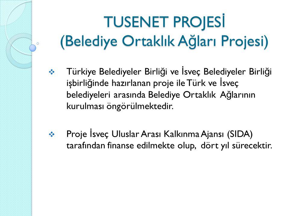  Türkiye Belediyeler Birli ğ i ve İ sveç Belediyeler Birli ğ i işbirli ğ inde hazırlanan proje ile Türk ve İ sveç belediyeleri arasında Belediye Ortaklık A ğ larının kurulması öngörülmektedir.