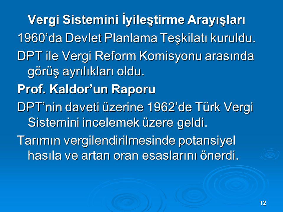 12 Vergi Sistemini İyileştirme Arayışları 1960'da Devlet Planlama Teşkilatı kuruldu. DPT ile Vergi Reform Komisyonu arasında görüş ayrılıkları oldu. P