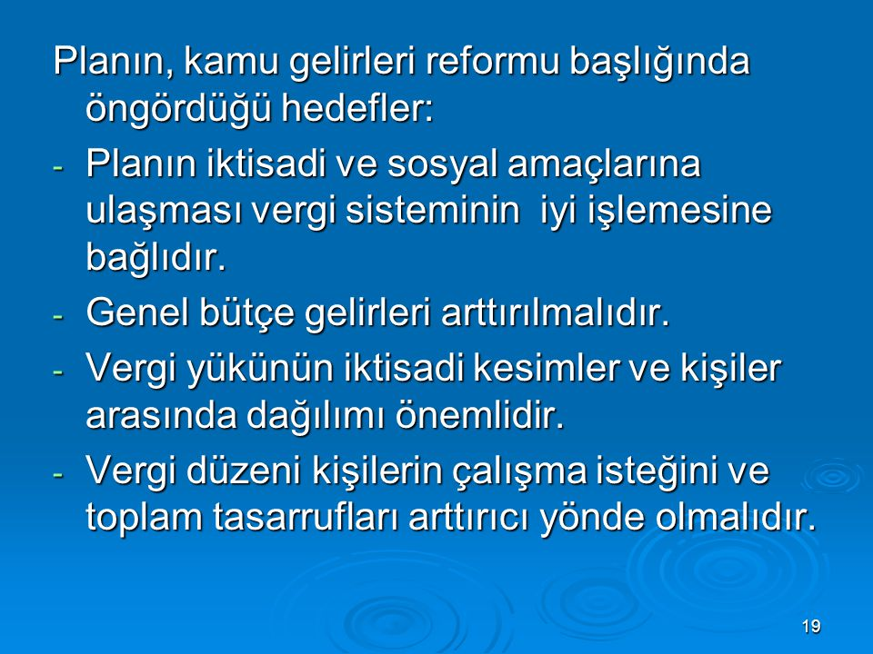19 Planın, kamu gelirleri reformu başlığında öngördüğü hedefler: - Planın iktisadi ve sosyal amaçlarına ulaşması vergi sisteminin iyi işlemesine bağlı