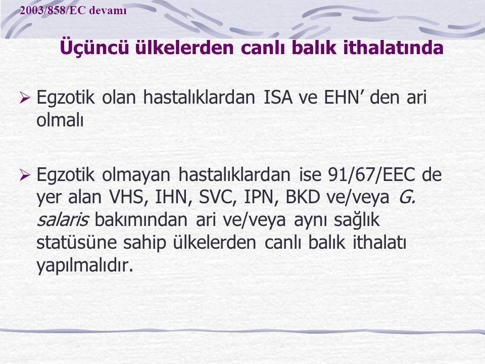 Egzotik olan hastalıklardan ISA ve EHN' den ari olmalı  Egzotik olmayan hastalıklardan ise 91/67/EEC de yer alan VHS, IHN, SVC, IPN, BKD ve/veya G.