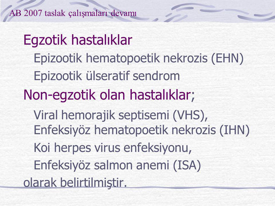 Egzotik hastalıklar Epizootik hematopoetik nekrozis (EHN) Epizootik ülseratif sendrom Non-egzotik olan hastalıklar; Viral hemorajik septisemi (VHS), E