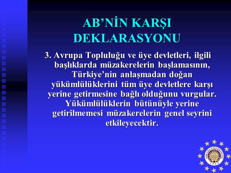 AB'NİN KARŞI DEKLARASYONU 3. Avrupa Topluluğu ve üye devletleri, ilgili başlıklarda müzakerelerin başlamasının, Türkiye'nin anlaşmadan doğan yükümlülü