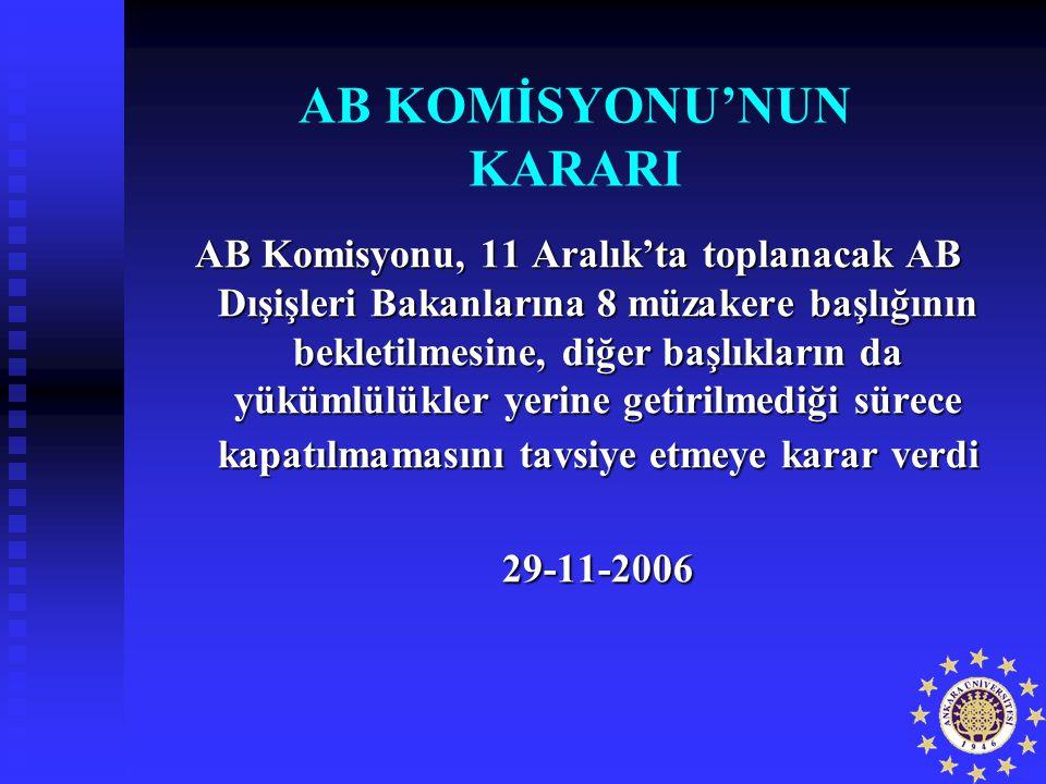AB KOMİSYONU'NUN KARARI AB Komisyonu, 11 Aralık'ta toplanacak AB Dışişleri Bakanlarına 8 müzakere başlığının bekletilmesine, diğer başlıkların da yükü