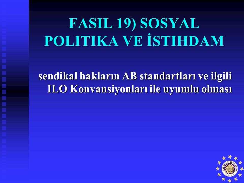FASIL 19) SOSYAL POLITIKA VE İSTIHDAM sendikal hakların AB standartları ve ilgili ILO Konvansiyonları ile uyumlu olması