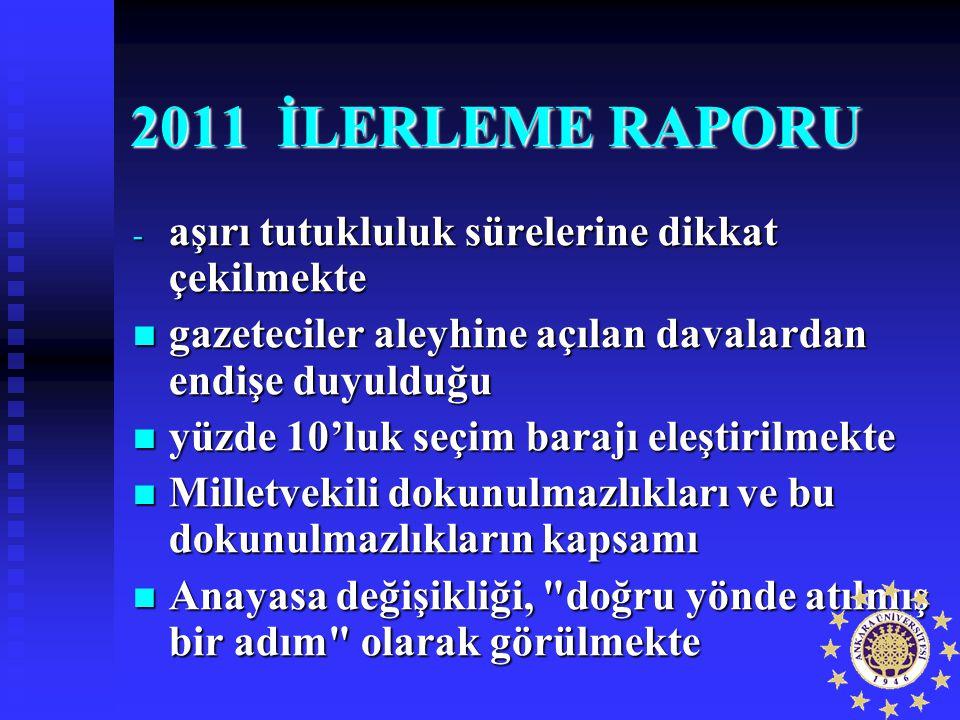 2011 İLERLEME RAPORU - aşırı tutukluluk sürelerine dikkat çekilmekte gazeteciler aleyhine açılan davalardan endişe duyulduğu gazeteciler aleyhine açıl