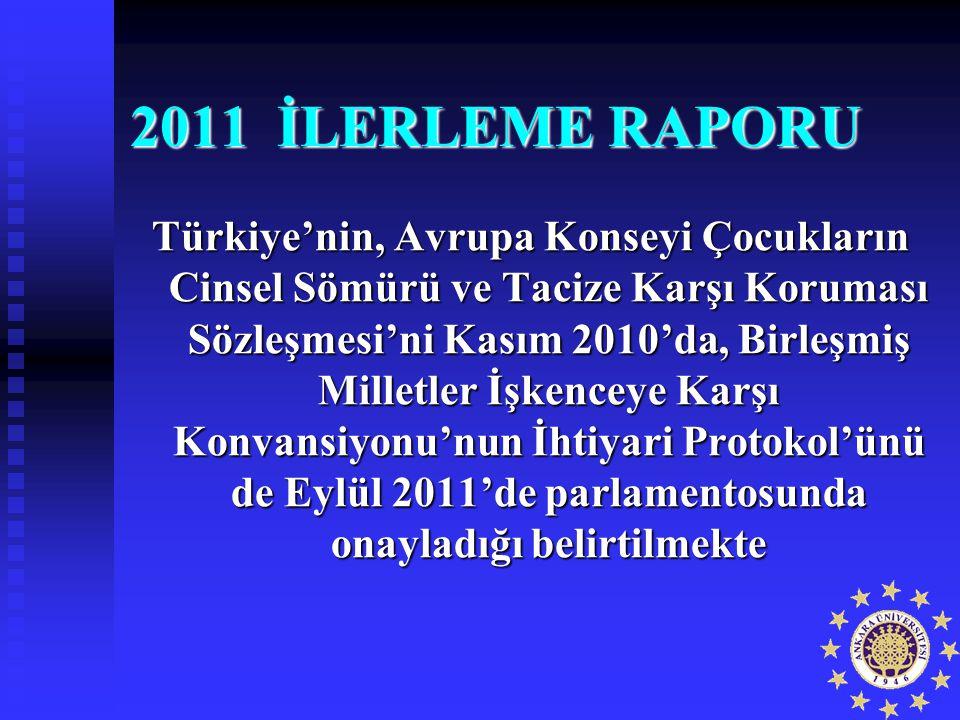 2011 İLERLEME RAPORU Türkiye'nin, Avrupa Konseyi Çocukların Cinsel Sömürü ve Tacize Karşı Koruması Sözleşmesi'ni Kasım 2010'da, Birleşmiş Milletler İş