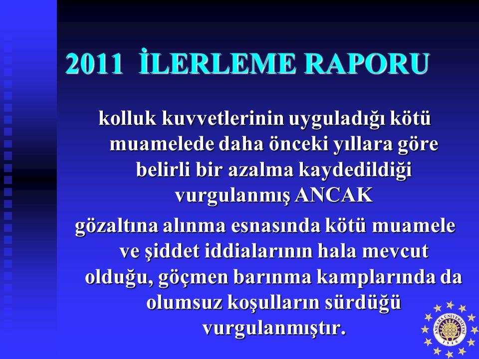 2011 İLERLEME RAPORU kolluk kuvvetlerinin uyguladığı kötü muamelede daha önceki yıllara göre belirli bir azalma kaydedildiği vurgulanmış ANCAK gözaltı