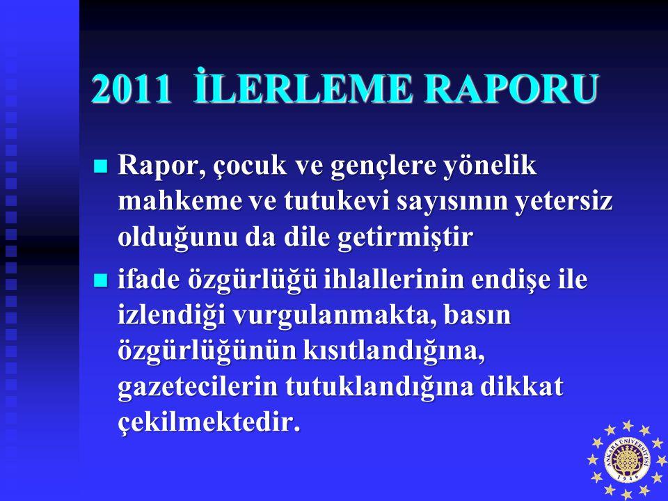 2011 İLERLEME RAPORU Rapor, çocuk ve gençlere yönelik mahkeme ve tutukevi sayısının yetersiz olduğunu da dile getirmiştir Rapor, çocuk ve gençlere yön