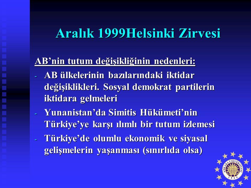 Aralık 1999Helsinki Zirvesi AB'nin tutum değişikliğinin nedenleri: - AB ülkelerinin bazılarındaki iktidar değişiklikleri. Sosyal demokrat partilerin i