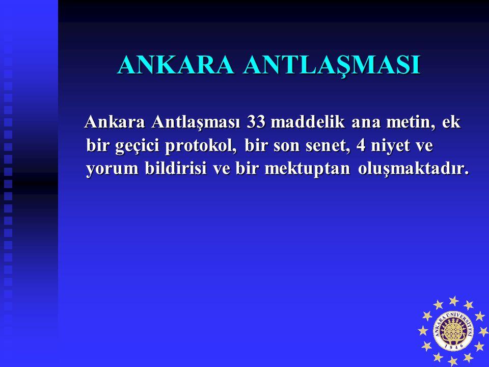 ANKARA ANTLAŞMASI Ankara Antlaşması 33 maddelik ana metin, ek bir geçici protokol, bir son senet, 4 niyet ve yorum bildirisi ve bir mektuptan oluşmakt