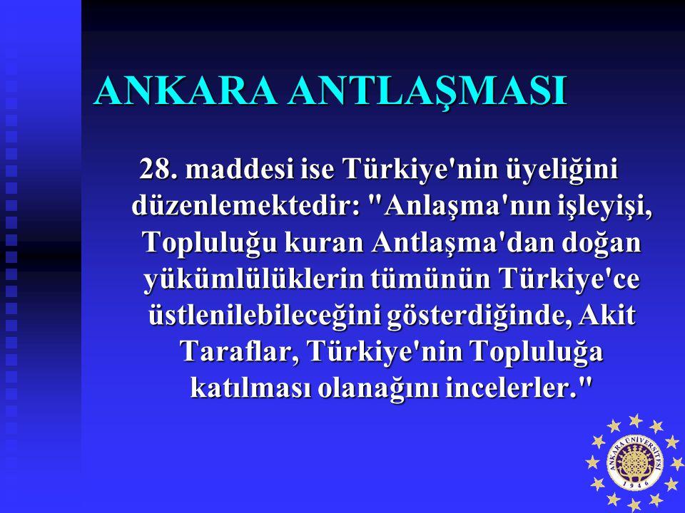 ANKARA ANTLAŞMASI 28. maddesi ise Türkiye'nin üyeliğini düzenlemektedir: