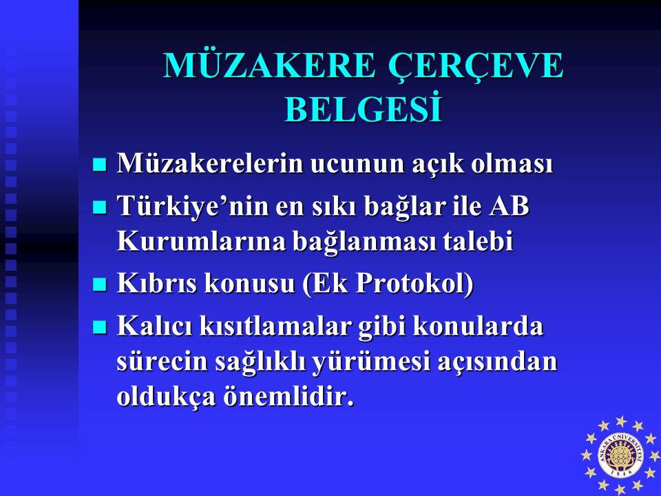 MÜZAKERE ÇERÇEVE BELGESİ Müzakerelerin ucunun açık olması Müzakerelerin ucunun açık olması Türkiye'nin en sıkı bağlar ile AB Kurumlarına bağlanması ta