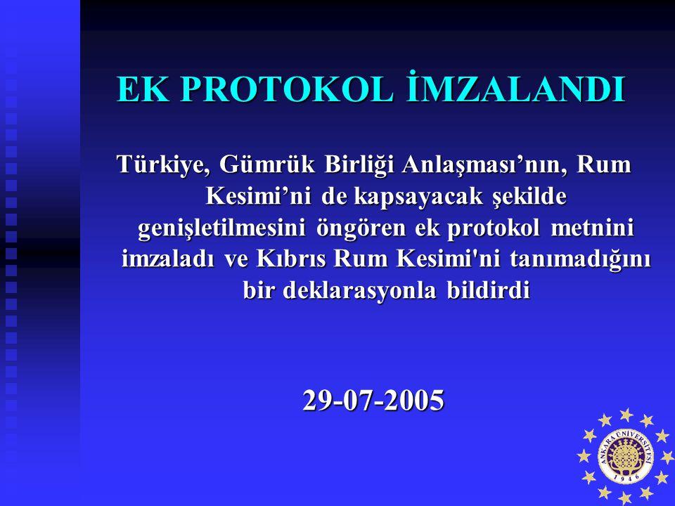 EK PROTOKOL İMZALANDI Türkiye, Gümrük Birliği Anlaşması'nın, Rum Kesimi'ni de kapsayacak şekilde genişletilmesini öngören ek protokol metnini imzaladı