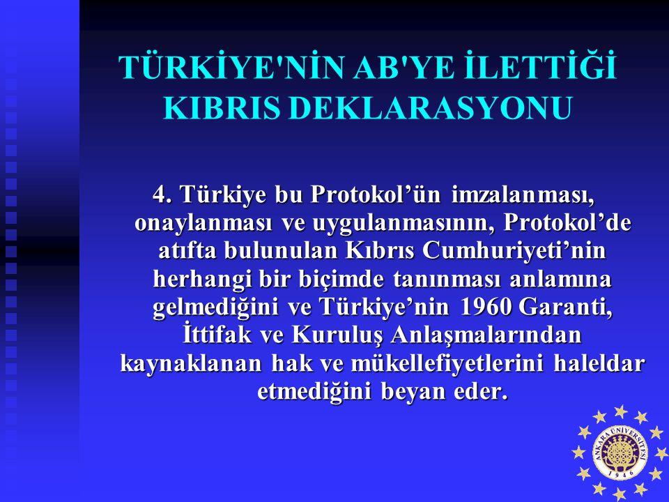 TÜRKİYE'NİN AB'YE İLETTİĞİ KIBRIS DEKLARASYONU 4. Türkiye bu Protokol'ün imzalanması, onaylanması ve uygulanmasının, Protokol'de atıfta bulunulan Kıbr