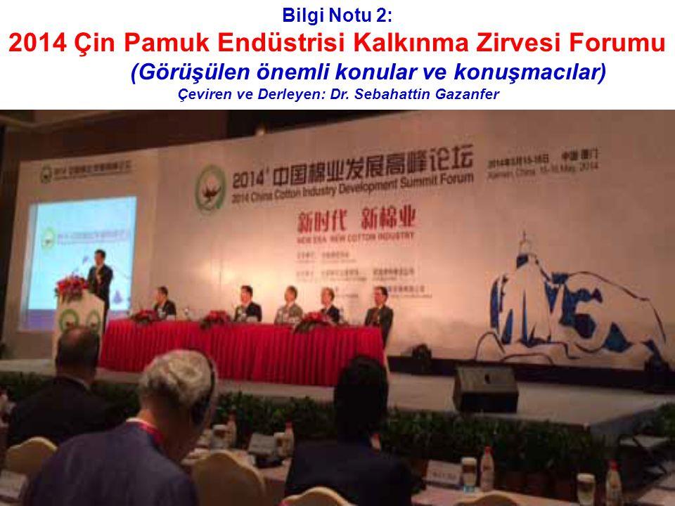 > Bilgi Notu 2: 2014 Çin Pamuk Endüstrisi Kalkınma Zirvesi Forumu (Görüşülen önemli konular ve konuşmacılar) Çeviren ve Derleyen: Dr.