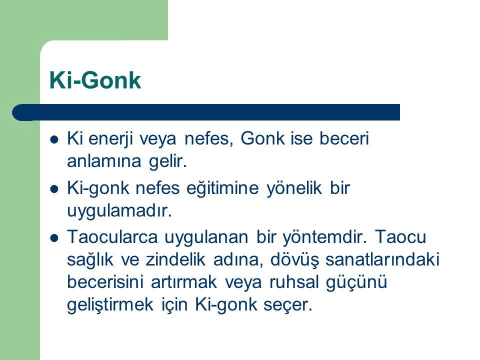 Ki-Gonk Ki enerji veya nefes, Gonk ise beceri anlamına gelir. Ki-gonk nefes eğitimine yönelik bir uygulamadır. Taocularca uygulanan bir yöntemdir. Tao