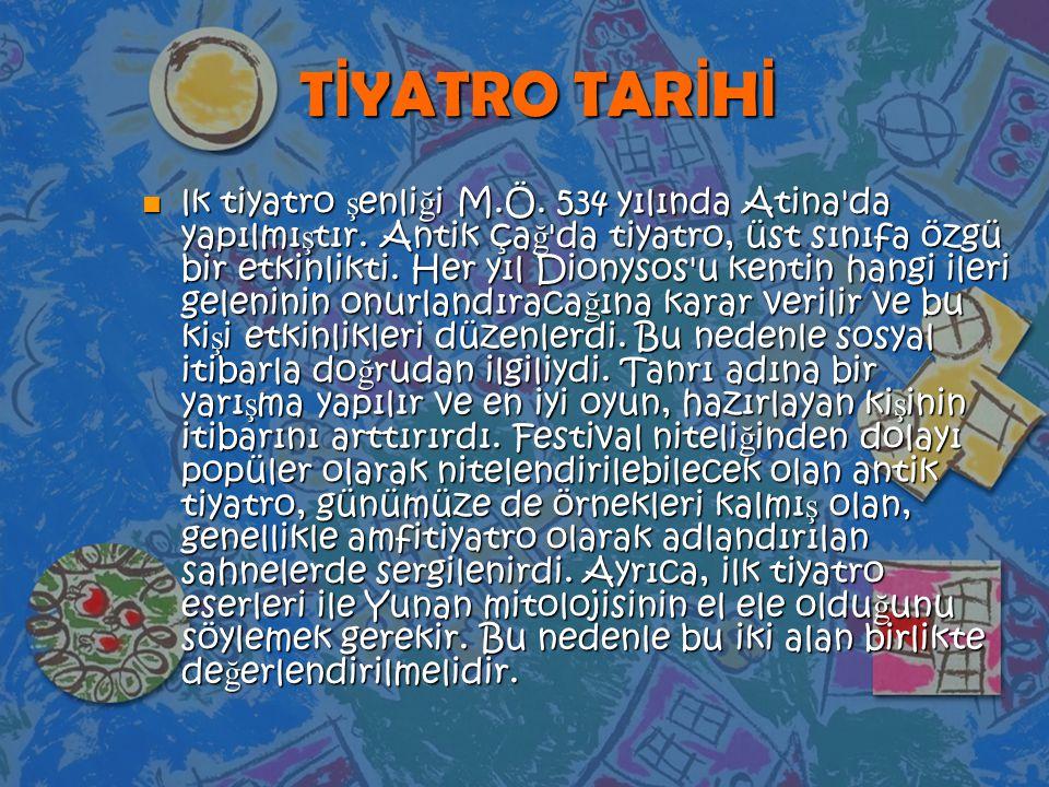T İ YATRO TAR İ H İ n lk tiyatro ş enli ğ i M.Ö. 534 yılında Atina'da yapılmı ş tır. Antik ça ğ 'da tiyatro, üst sınıfa özgü bir etkinlikti. Her yıl D