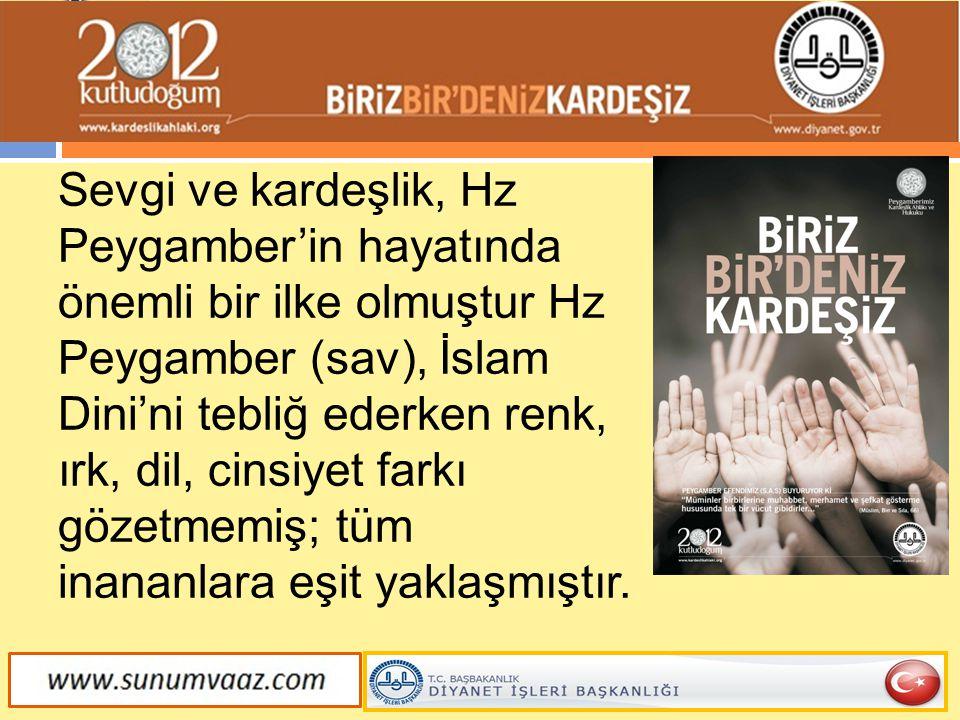 Sevgi ve kardeşlik, Hz Peygamber'in hayatında önemli bir ilke olmuştur Hz Peygamber (sav), İslam Dini'ni tebliğ ederken renk, ırk, dil, cinsiyet farkı