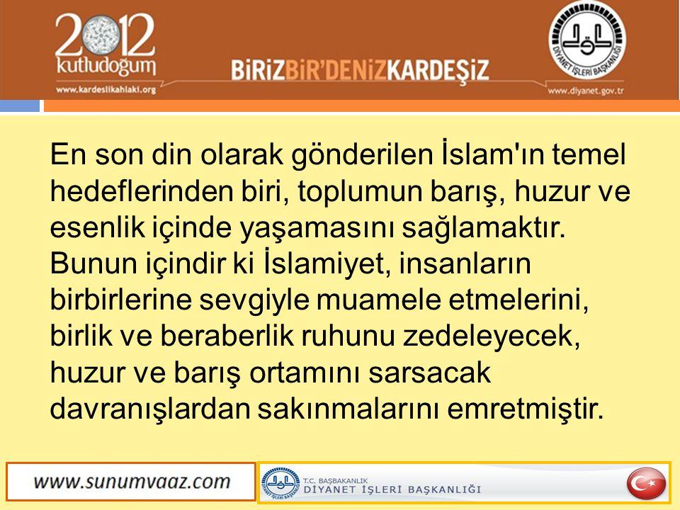 En son din olarak gönderilen İslam'ın temel hedeflerinden biri, toplumun barış, huzur ve esenlik içinde yaşamasını sağlamaktır. Bunun içindir ki İslam