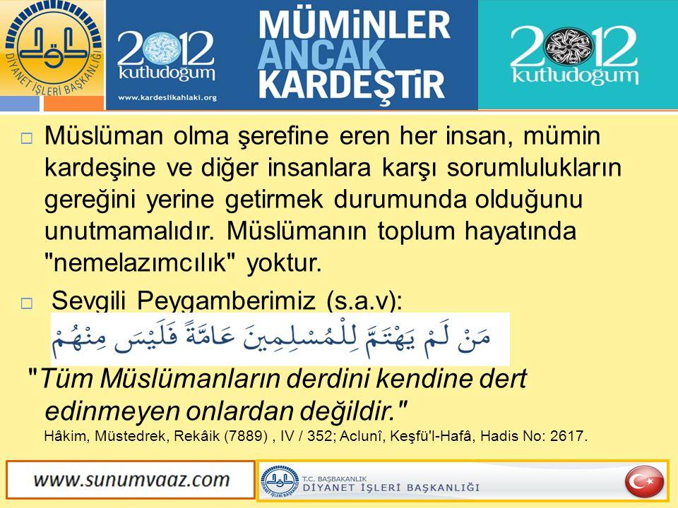  Müslüman olma şerefine eren her insan, mümin kardeşine ve diğer insanlara karşı sorumlulukların gereğini yerine getirmek durumunda olduğunu unutmama
