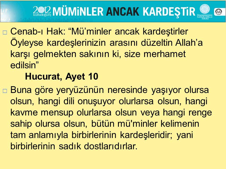 """ Cenab-ı Hak: """"Mü'minler ancak kardeştirler Öyleyse kardeşlerinizin arasını düzeltin Allah'a karşı gelmekten sakının ki, size merhamet edilsin"""" Hucur"""