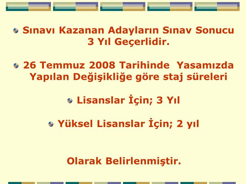 Sınavı Kazanan Adayların Sınav Sonucu 3 Yıl Geçerlidir. 26 Temmuz 2008 Tarihinde Yasamızda Yapılan Değişikliğe göre staj süreleri Lisanslar İçin; 3 Yı