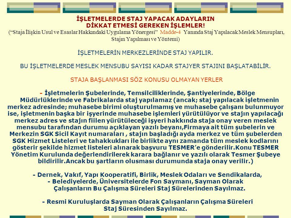 Ancak; Belediyeler, Vakıflar, Odalar, Birlik ve Derneklerin Türk Ticaret Kanununda Tarif Edilen Tüzel Kişiliğe Haiz A.Ş., Ltd.Şti., İktisadi İşletmelerde ve Serbest Bölgelerdeki İşletmelerde Staj Yapılabilir.