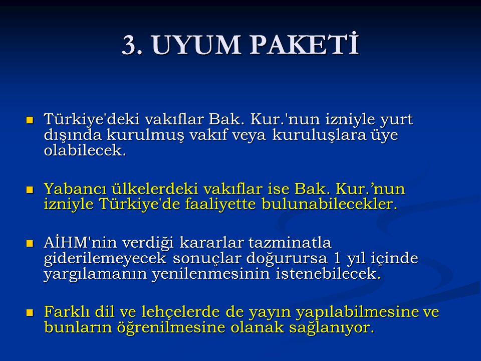3. UYUM PAKETİ Türkiye'deki vakıflar Bak. Kur.'nun izniyle yurt dışında kurulmuş vakıf veya kuruluşlara üye olabilecek. Türkiye'deki vakıflar Bak. Kur