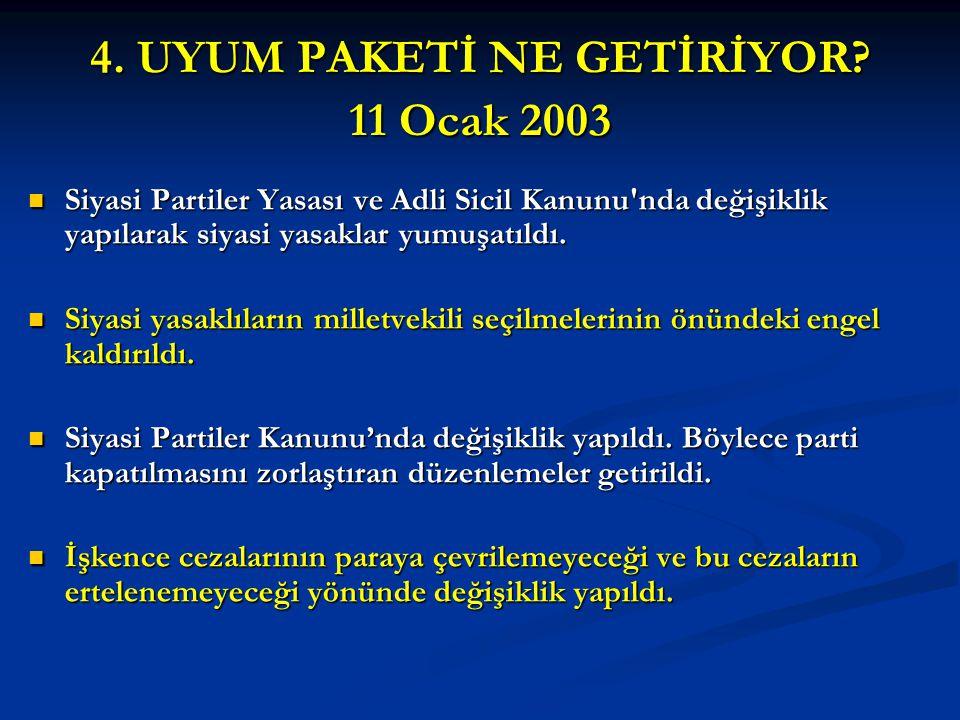 4. UYUM PAKETİ NE GETİRİYOR? 11 Ocak 2003 Siyasi Partiler Yasası ve Adli Sicil Kanunu'nda değişiklik yapılarak siyasi yasaklar yumuşatıldı. Siyasi Par