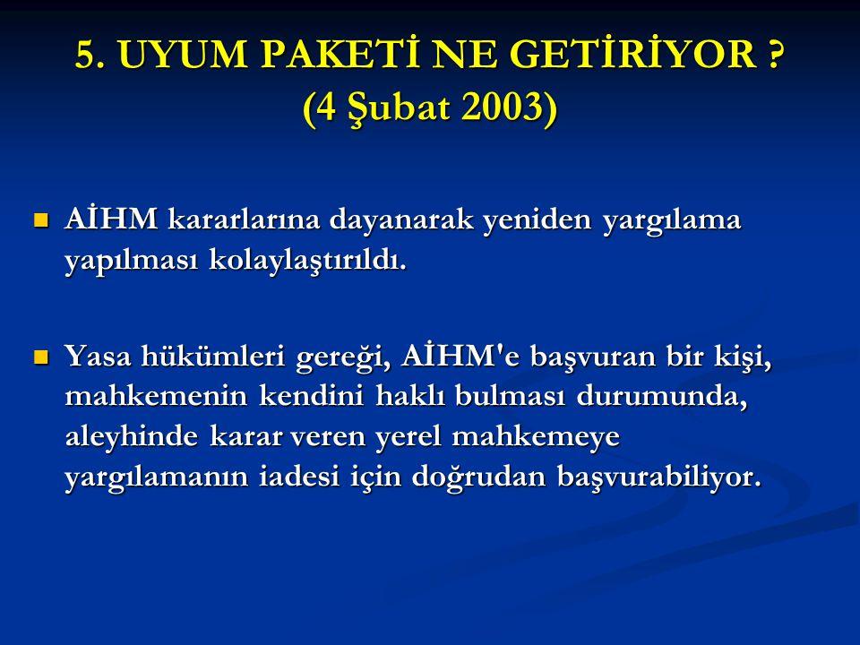 5. UYUM PAKETİ NE GETİRİYOR ? (4 Şubat 2003) AİHM kararlarına dayanarak yeniden yargılama yapılması kolaylaştırıldı. AİHM kararlarına dayanarak yenide