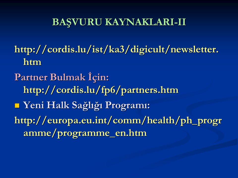 BAŞVURU KAYNAKLARI-II http://cordis.lu/ist/ka3/digicult/newsletter. htm Partner Bulmak İçin: http://cordis.lu/fp6/partners.htm Yeni Halk Sağlığı Progr