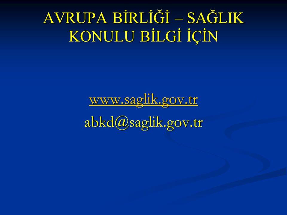 AVRUPA BİRLİĞİ – SAĞLIK KONULU BİLGİ İÇİN www.saglik.gov.tr abkd@saglik.gov.tr