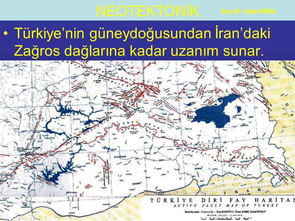 NEOTEKTONİK Doç.Dr. Yaşar EREN Türkiye'nin güneydoğusundan İran'daki Zağros dağlarına kadar uzanım sunar.