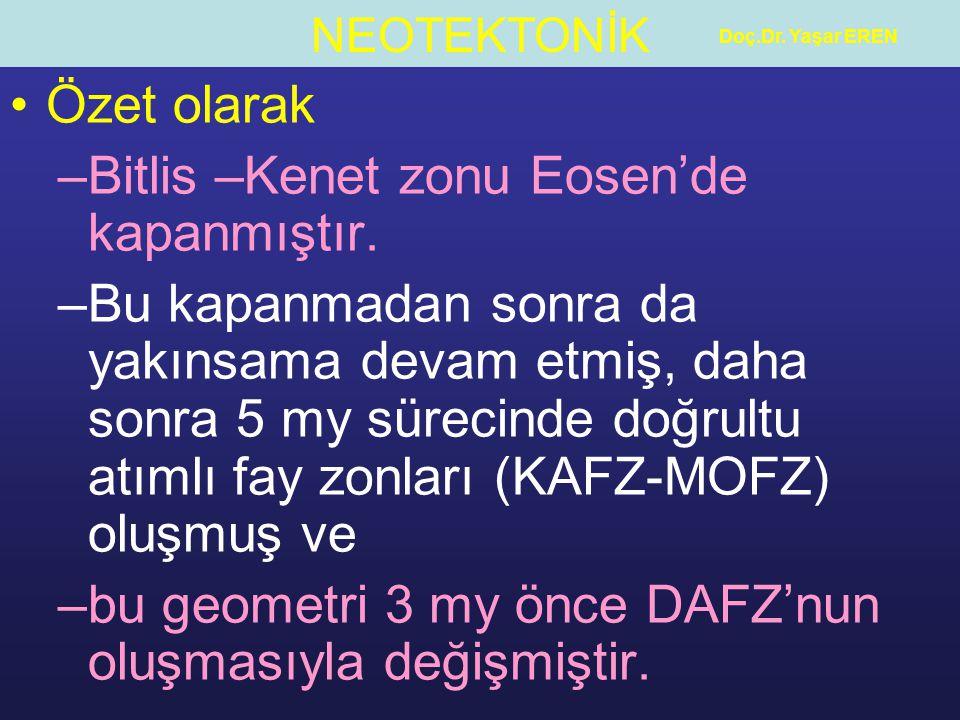 NEOTEKTONİK Doç.Dr. Yaşar EREN Özet olarak –Bitlis –Kenet zonu Eosen'de kapanmıştır. –Bu kapanmadan sonra da yakınsama devam etmiş, daha sonra 5 my sü